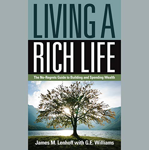Living a Rich Life: The No-Regrets Guide to Building and Spending Wealth audiobook cover art