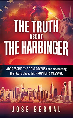 The Truth about The Harbinger: Addressing the Controversy and Discovering the Facts About This Prophetic Message by [Jose Bernal]