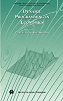 Dynamic Programming in Economics (Dynamic Modeling and Econometrics in Economics and Finance, 5)