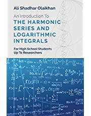 An Introduction To The Harmonic Series And Logarithmic Integrals: For High School Students Up To Researchers