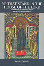 Ye That Stand in the House of the Lord: A Commentary on the Divine Liturgy and the Cycle of Divine Services