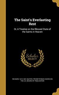 The Saint's Everlasting Rest: Or, A Treatise on the Blessed State of the Saints in Heaven