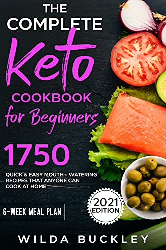The Complete Keto Cookbook for Beginners: 1750 Quick & Easy, Mouthwatering...