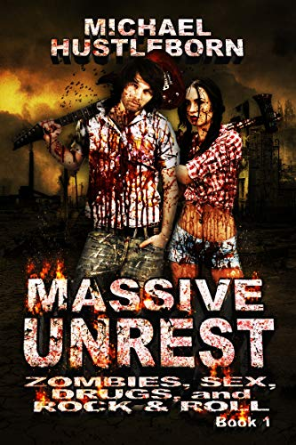 Book: Massive Unrest - Book 1 - Zombies, Sex, Drugs and Rock & Roll by Michael Hustleborn