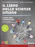Il libro delle scienze umane. Psicologia e pedagogia per il primo biennio del Liceo delle scienze umane
