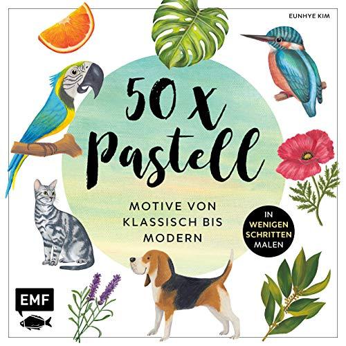 50 x Pastell – Motive von klassisch bis modern: Die beliebtesten Pastell-Motive in wenigen Schritten malen