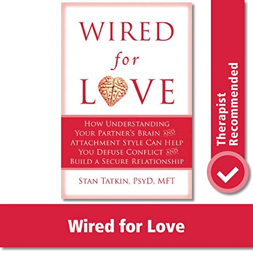 Wired for Love: How Understanding Your Partner's Brain and Attachment Style Can Help You Defuse Conf