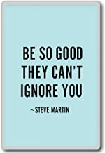 Be So Good They Can't Ignore You - Steve Martin - motivational inspirational quotes fridge magnet