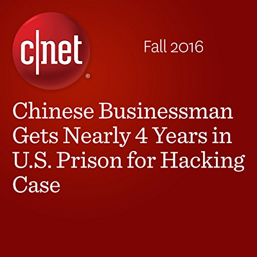 Chinese Businessman Gets Nearly 4 Years in U.S. Prison for Hacking Case  cover art