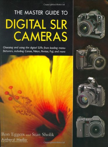 MASTER GUIDE TO DIGITAL SLR CAMERAS, THE: Choosing and Using the Digital...