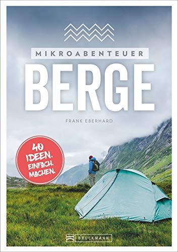 Mikroabenteuer Berge – 40 Ideen. Einfach. Machen. Ohne viel Aufwand das Abenteuer in den Bergen erleben.