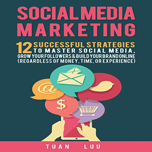 Social Media Marketing: 12 Successful Strategies to Master Social Media, Grow Your Followers & Build Your Brand Online audiobook cover art