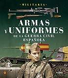Armas Y Uniformes De La Guerra Civil Española (Militaria)
