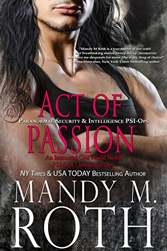 Act of Passion: Paranormal Security and Intelligence an Immortal Ops World Novel (PSI-Ops / Immortal Ops Book 5) (English Edition)