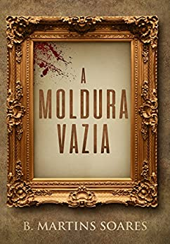 A Moldura Vazia (Portuguese Edition) by [B. Martins Soares]