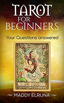 Tarot for beginners- Your questions answered. (Tarot by Maddy Elruna Book 1) by [Maddy Elruna]