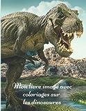Mon livre imagé avec coloriages sur les dinosaures: Mon premier imagier pour les enfants sur les animaux préhistoriques avec des photos en couleur de ... pour une activité ludique supplémentaire