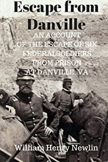 Escape from Danville: An Account of the Escape of Six Federal Soldiers from Prison at Danville, VA