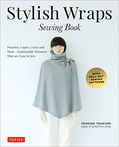 Tsukiori, Y: Stylish Wraps: Ponchos, Capes, Coats and More - Fashionable Warmers That Are Easy to Sew