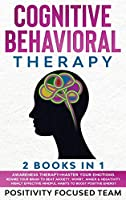 Cognitive Behavioral Therapy: 2 Books In 1: Awareness Therapy +Master your emotions. Rewire Your Brain to Beat Anxiety, Worry, Anger and Negativity. Highly Effective Mindful Habits to Boost Positive Energy