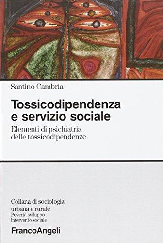 Tossicodipendenza e servizio sociale. Elementi di psichiatria delle tossicodipendenze