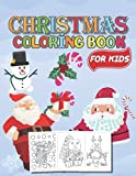 Christmas Coloring Book For Kids: Cute and Easy Santa Claus, Snowman, Christmas Tree Coloring Book For Toddlers Boys And Girls (Christmas Coloring Book)