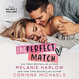Imperfect Match                   By:                                                                                                                                 Corinne Michaels,                                                                                        Melanie Harlow                               Narrated by:                                                                                                                                 Andi Arndt,                                                                                        Jason Clarke                      Length: 6 hrs and 4 mins     65 ratings     Overall 4.6