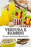Verdura e Bambini: Consigli e ricette per convincere i bambini in età...