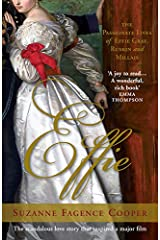 Effie: The Passionate Lives of Effie Gray, John Ruskin and John Everett Millais Kindle Edition