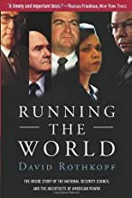Running The World: the Inside Story of the National Security Council and the Architects of American Power by David Rothkopf (2005-05-31)