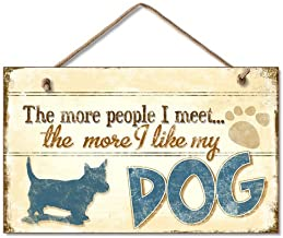 """Highland Graphics The More People I Meet The More I Like My Dog 9"""" x 6"""" Wood Sign"""