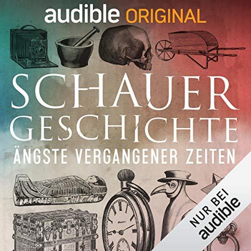 SchauerGeschichte: Ängste vergangener Zeiten (Original Podcast)