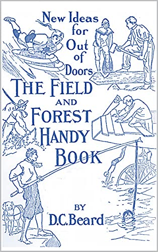 The Field and Forest Handy Book: New Ideas for Out of Doors by [Daniel Carter Beard]