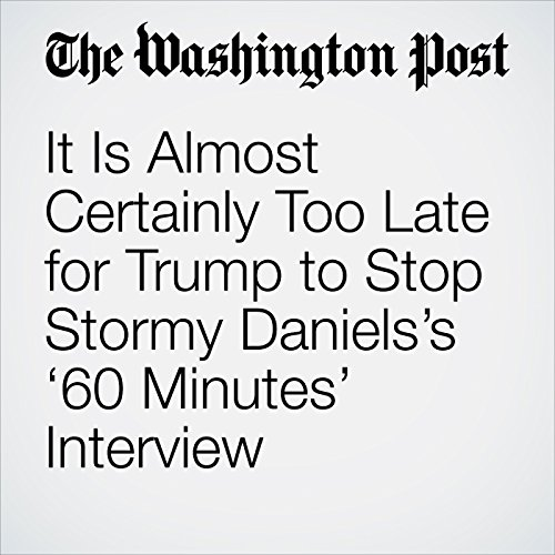 It Is Almost Certainly Too Late for Trump to Stop Stormy Daniels's '60 Minutes' Interview copertina