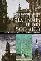 La Habana En Sus 500 Años: Una historia ilustrada de La Habana (1519-2018)