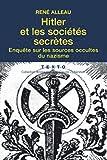 Hitler et les sociétés secrètes - Enquête sur les sources occultes du nazisme - TALLANDIER EDITIONS - 01/10/2014
