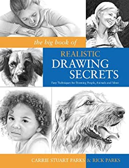 The Big Book of Realistic Drawing Secrets: Easy Techniques for drawing people, animals, flowers and nature by [Carrie Stuart Park, Rick Parks]