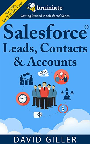 Salesforce Leads, Contacts & Accounts for Beginners: The quick and simple way to track your leads, contacts, vendors, customers and partners in Salesforce ... with Salesforce Book 1) (English Edition)