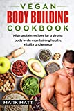 Vegan Bodybuilding Cookbook: 100 high protein recipes for a strong body while maintaining