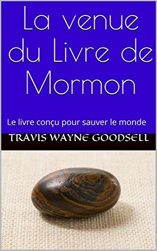 La venue du Livre de Mormon: Le livre conçu pour sauver le monde (French Edition)