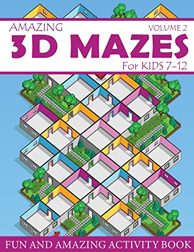 Amazing 3D Mazes Activity Book For Kids 7-12 (Volume 2): Fun and Amazing Maze Activity Book for Kids (Mazes Activity for Kids Ages 7-12)