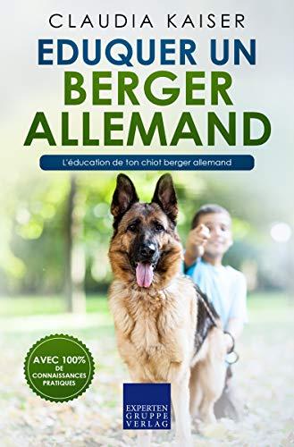 Eduquer un berger allemand: L'éducation de ton chiot berger allemand (French Edition)