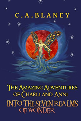The Amazing Adventures of Charli and Anni Into the Seven Realms of Wonder (English Edition)