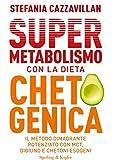 Supermetabolismo con la dieta chetogenica. Il metodo dimagrante potenziato con MCT, digiuno e chetoni esogeni