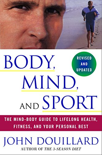 Body, Mind, and Sport: The Mind-Body Guide to Lifelong Health, Fitness, and Your Personal Best (English Edition)