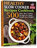 Healthy Slow Cooker Recipes Cookbook: 500 Easy Slow Cooker Recipes for Smart People on a Budget. (Bonus! Low-Carb, Keto, Vegan, Vegetarian and Mediterranean Crock Pot Recipes)