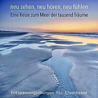 Neu sehen, neu hören, neu fühlen - Eine Reise zum Meer der tausend Träume Titelbild