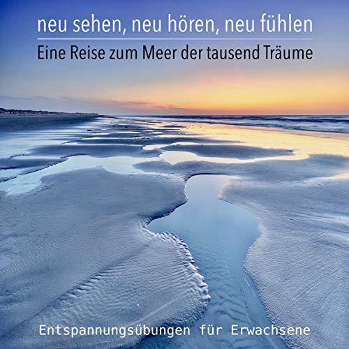 Neu sehen, neu hören, neu fühlen - Eine Reise zum Meer der tausend Träume  By  cover art