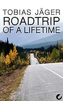 Roadtrip of a Lifetime (Kanada-Reihe 2) (German Edition) by [Tobias Jäger]