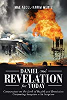 Daniel and Revelation for Today: Commentary on the Book of Daniel and Revelation: Comparing Scripture with Scripture